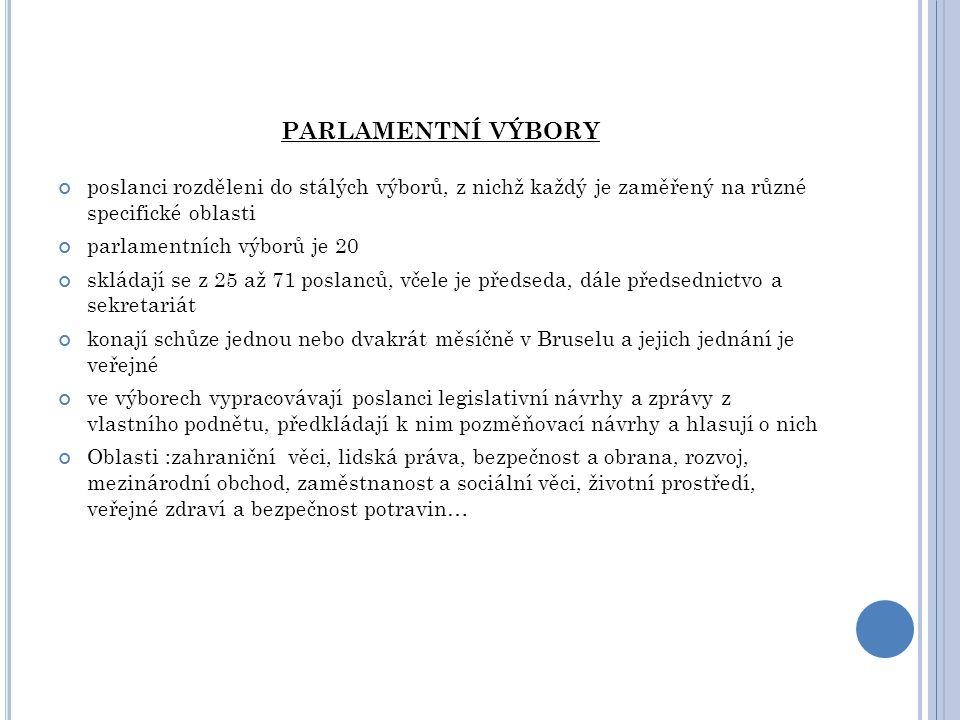 PARLAMENTNÍ VÝBORY poslanci rozděleni do stálých výborů, z nichž každý je zaměřený na různé specifické oblasti parlamentních výborů je 20 skládají se