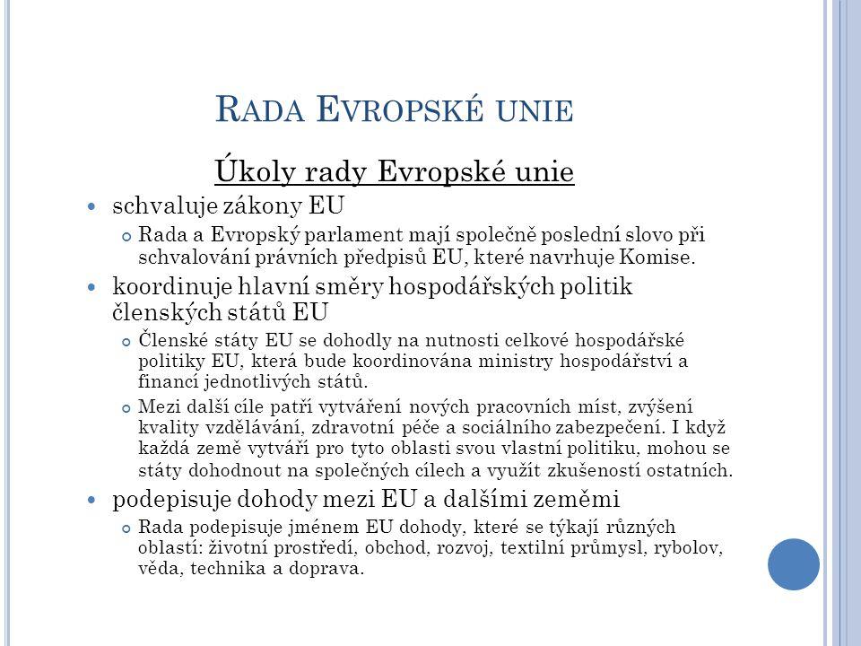 R ADA E VROPSKÉ UNIE Úkoly rady Evropské unie schvaluje zákony EU Rada a Evropský parlament mají společně poslední slovo při schvalování právních před
