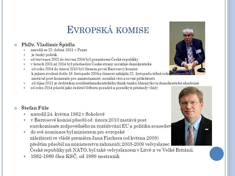 E VROPSKÁ KOMISE PhDr. Vladimír Špidla narodil se 22. dubna 1951 v Praze je český politik. od července 2002 do června 2004 byl premiérem České republi