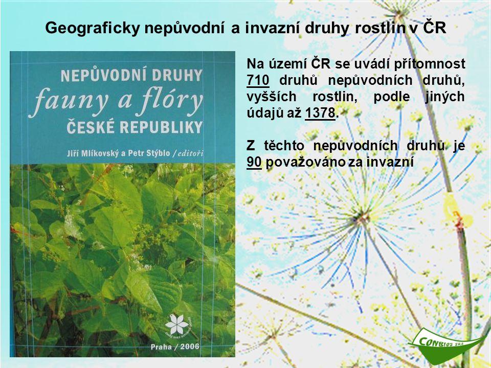 Geograficky nepůvodní a invazní druhy rostlin v ČR Na území ČR se uvádí přítomnost 710 druhů nepůvodních druhů, vyšších rostlin, podle jiných údajů až