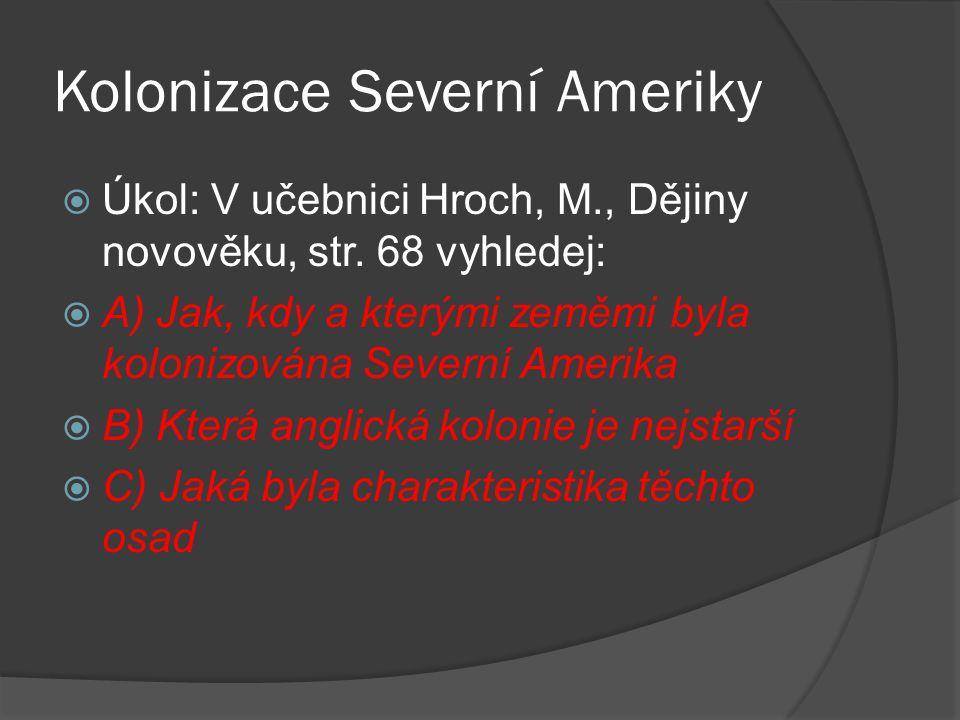 Kolonizace Severní Ameriky  Úkol: V učebnici Hroch, M., Dějiny novověku, str.