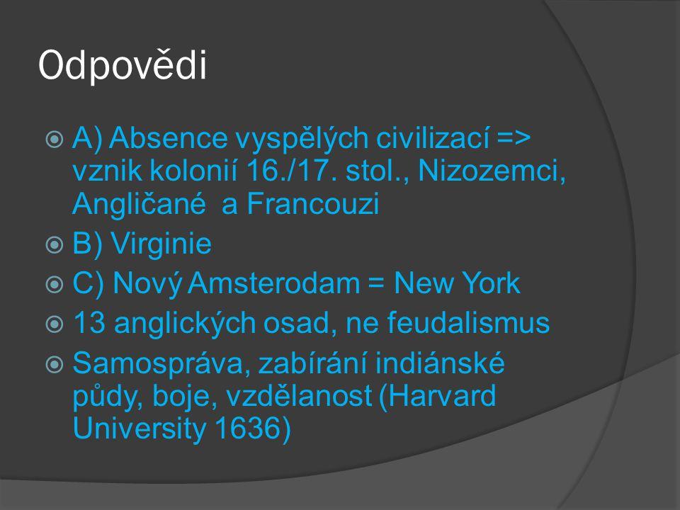 Odpovědi  A) Absence vyspělých civilizací => vznik kolonií 16./17.
