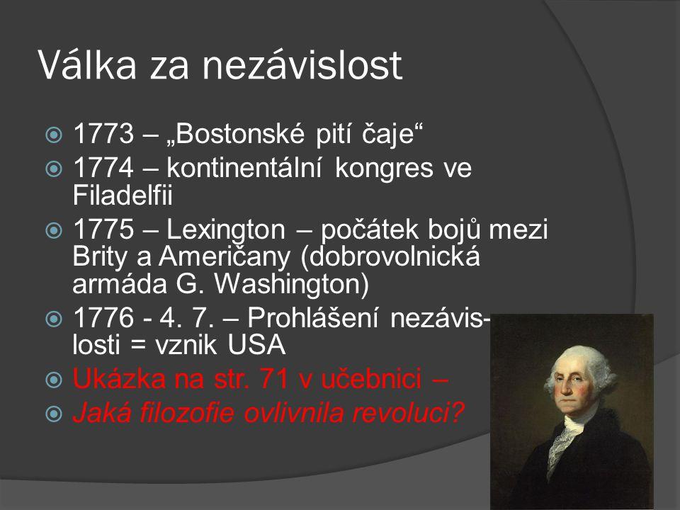 """Válka za nezávislost  1773 – """"Bostonské pití čaje  1774 – kontinentální kongres ve Filadelfii  1775 – Lexington – počátek bojů mezi Brity a Američany (dobrovolnická armáda G."""