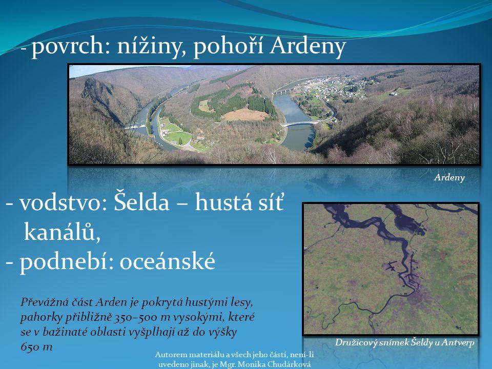 - povrch: nížiny, pohoří Ardeny Ardeny - vodstvo: Šelda – hustá síť kanálů, - podnebí: oceánské Družicový snímek Šeldy u Antverp Převážná část Arden je pokrytá hustými lesy, pahorky přibližně 350–500 m vysokými, které se v bažinaté oblasti vyšplhají až do výšky 650 m Autorem materiálu a všech jeho částí, není-li uvedeno jinak, je Mgr.