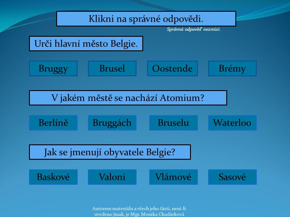 Urči hlavní město Belgie. Bruggy Brusel OostendeBrémy V jakém městě se nachází Atomium.