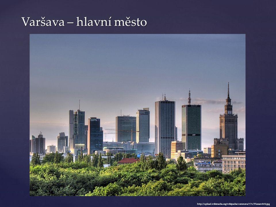 Varšava – hlavní město http://upload.wikimedia.org/wikipedia/commons/7/7c/Warsaw6vb.jpg