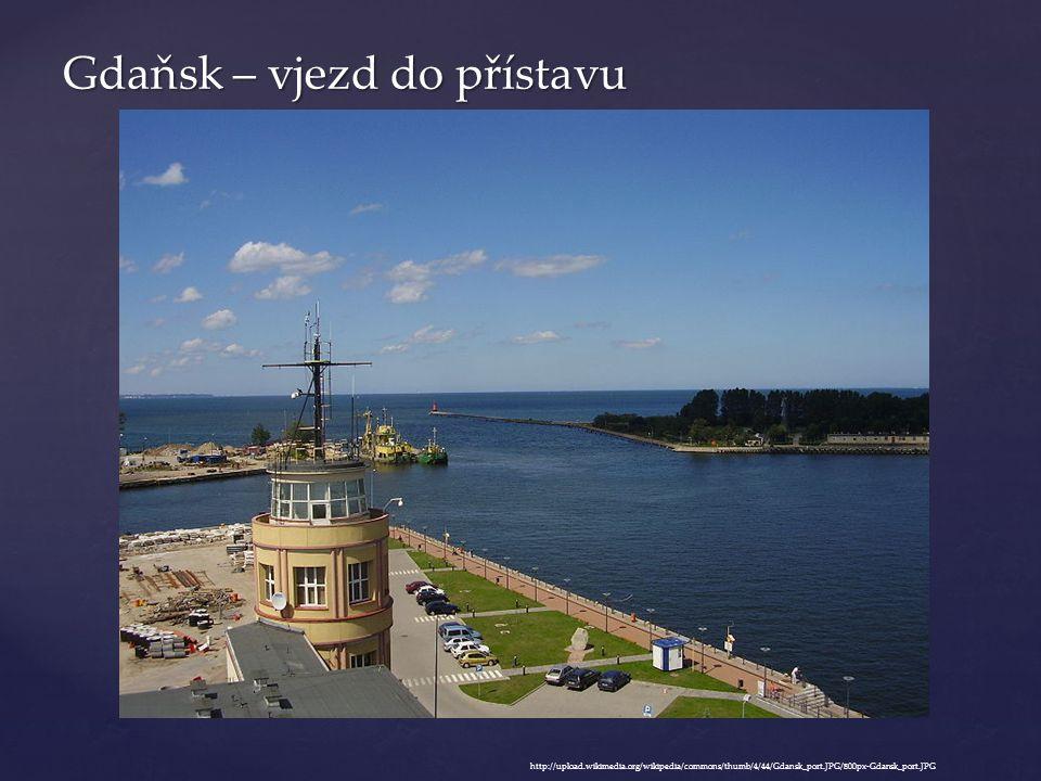 Gdaňsk – vjezd do přístavu http://upload.wikimedia.org/wikipedia/commons/thumb/4/44/Gdansk_port.JPG/800px-Gdansk_port.JPG