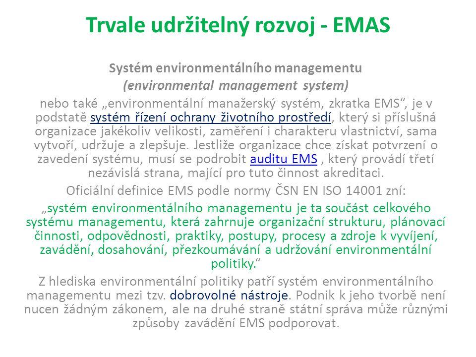 """Trvale udržitelný rozvoj - EMAS Systém environmentálního managementu (environmental management system) nebo také """"environmentální manažerský systém, zkratka EMS , je v podstatě systém řízení ochrany životního prostředí, který si příslušná organizace jakékoliv velikosti, zaměření i charakteru vlastnictví, sama vytvoří, udržuje a zlepšuje."""
