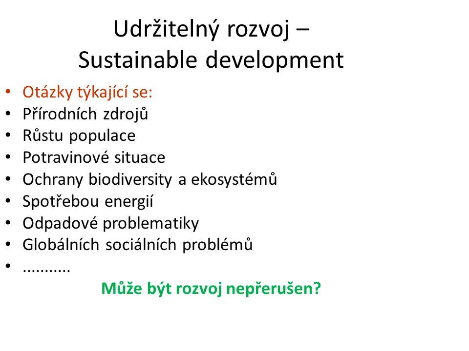 Udržitelný rozvoj – Sustainable development Otázky týkající se: Přírodních zdrojů Růstu populace Potravinové situace Ochrany biodiversity a ekosystémů Spotřebou energií Odpadové problematiky Globálních sociálních problémů...........