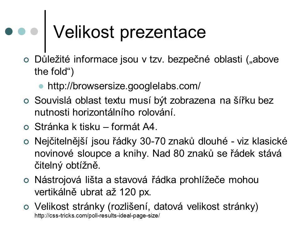 """Velikost prezentace Důležité informace jsou v tzv. bezpečné oblasti (""""above the fold"""") http://browsersize.googlelabs.com/ Souvislá oblast textu musí b"""