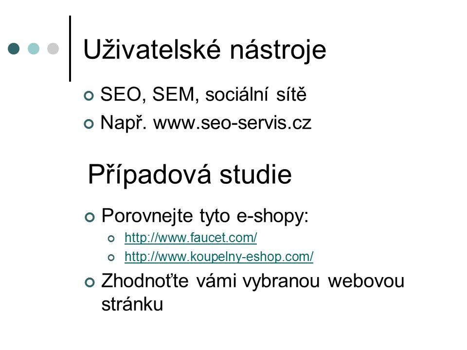 Uživatelské nástroje SEO, SEM, sociální sítě Např. www.seo-servis.cz Případová studie Porovnejte tyto e-shopy: http://www.faucet.com/ http://www.koupe