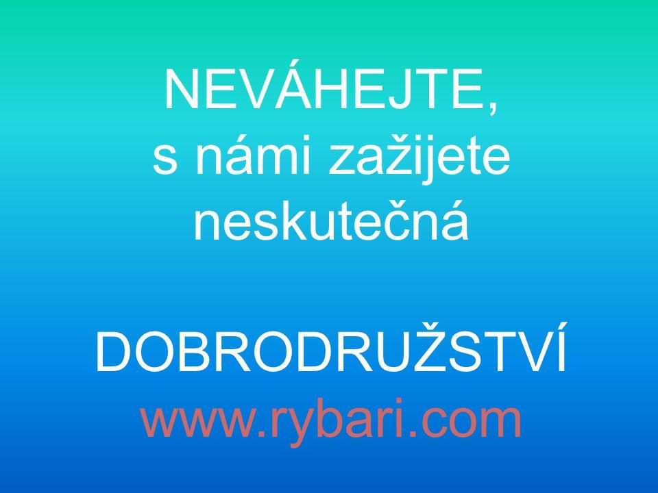 NEVÁHEJTE, s námi zažijete neskutečná DOBRODRUŽSTVÍ www.rybari.com