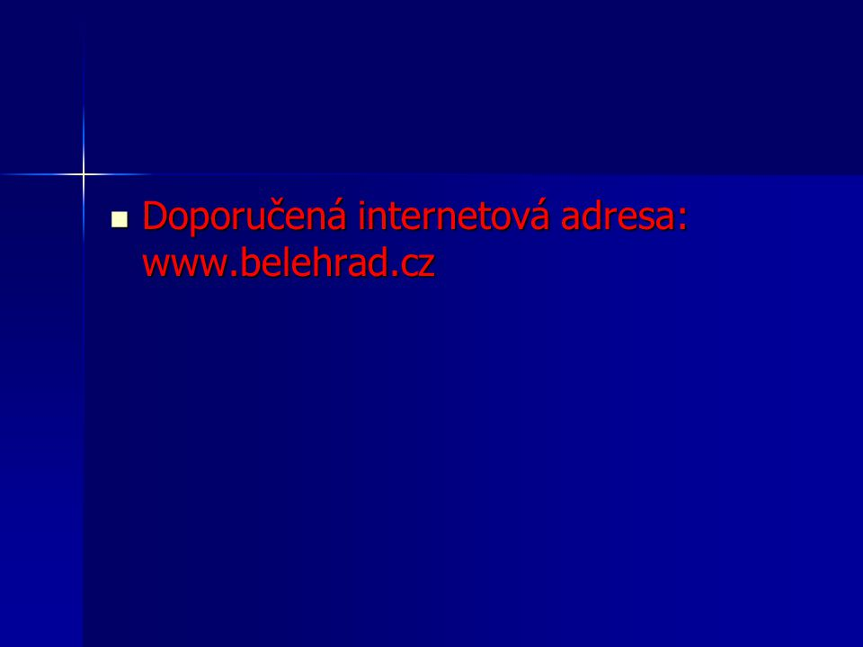 Doporučená internetová adresa: www.belehrad.cz Doporučená internetová adresa: www.belehrad.cz
