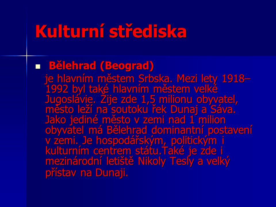 Kulturní střediska Bělehrad (Beograd) Bělehrad (Beograd) je hlavním městem Srbska. Mezi lety 1918– 1992 byl také hlavním městem velké Jugoslávie. Žije