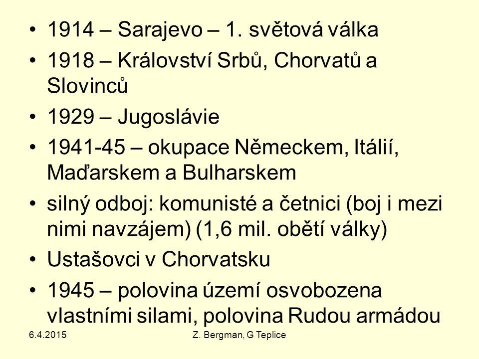 6.4.2015Z. Bergman, G Teplice 1914 – Sarajevo – 1. světová válka 1918 – Království Srbů, Chorvatů a Slovinců 1929 – Jugoslávie 1941-45 – okupace Němec