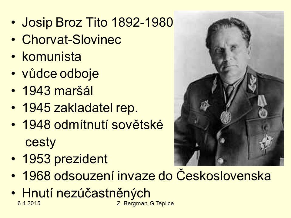 6.4.2015Z. Bergman, G Teplice Josip Broz Tito 1892-1980 Chorvat-Slovinec komunista vůdce odboje 1943 maršál 1945 zakladatel rep. 1948 odmítnutí sověts