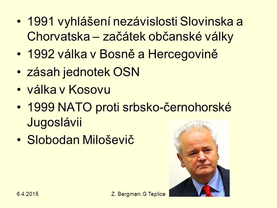 6.4.2015Z. Bergman, G Teplice 1991 vyhlášení nezávislosti Slovinska a Chorvatska – začátek občanské války 1992 válka v Bosně a Hercegovině zásah jedno