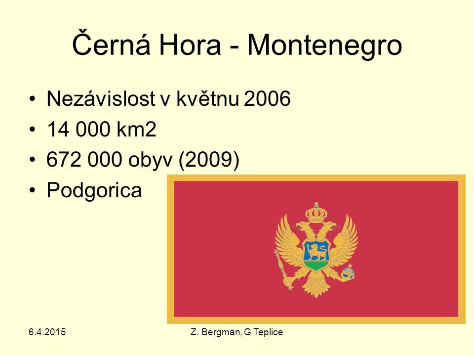 Černá Hora - Montenegro Nezávislost v květnu 2006 14 000 km2 672 000 obyv (2009) Podgorica 6.4.2015Z. Bergman, G Teplice