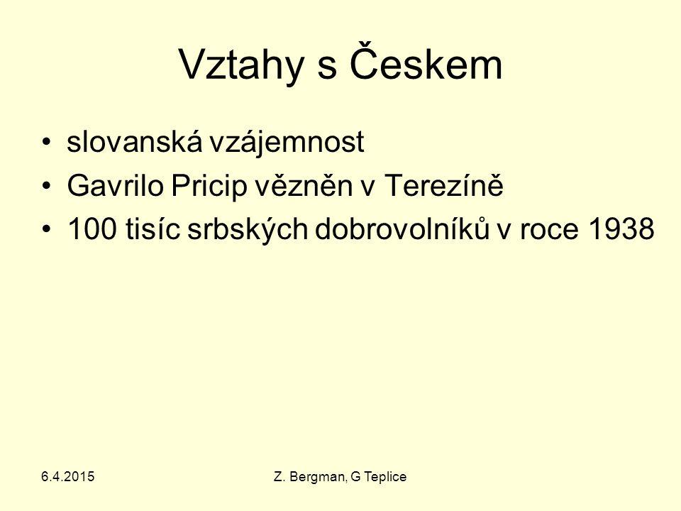 6.4.2015Z. Bergman, G Teplice Vztahy s Českem slovanská vzájemnost Gavrilo Pricip vězněn v Terezíně 100 tisíc srbských dobrovolníků v roce 1938