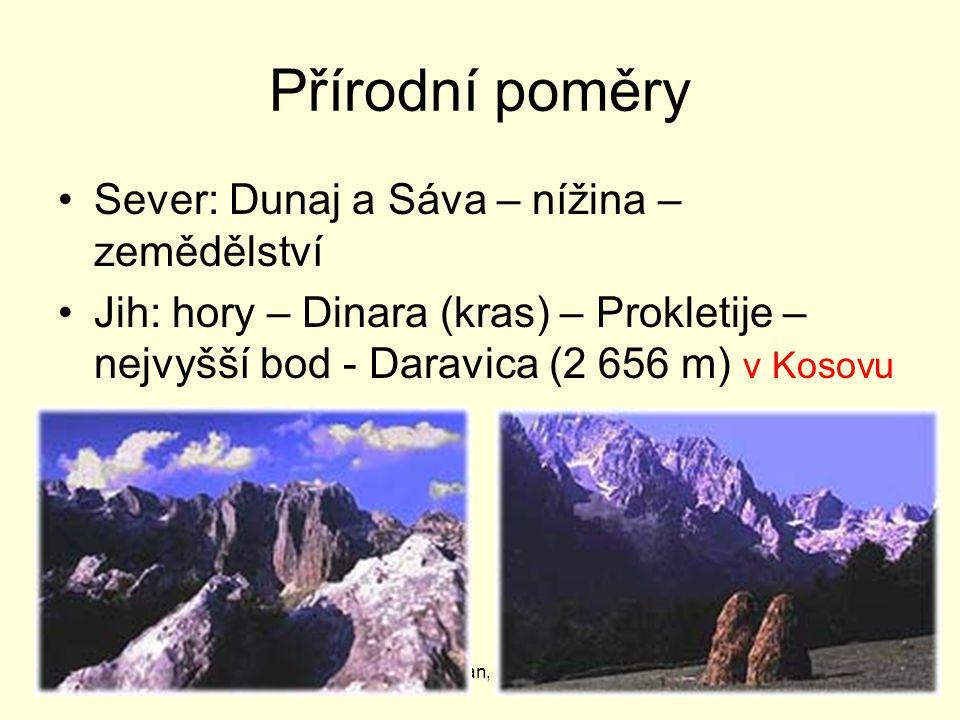 6.4.2015Z. Bergman, G Teplice Přírodní poměry Sever: Dunaj a Sáva – nížina – zemědělství Jih: hory – Dinara (kras) – Prokletije – nejvyšší bod - Darav