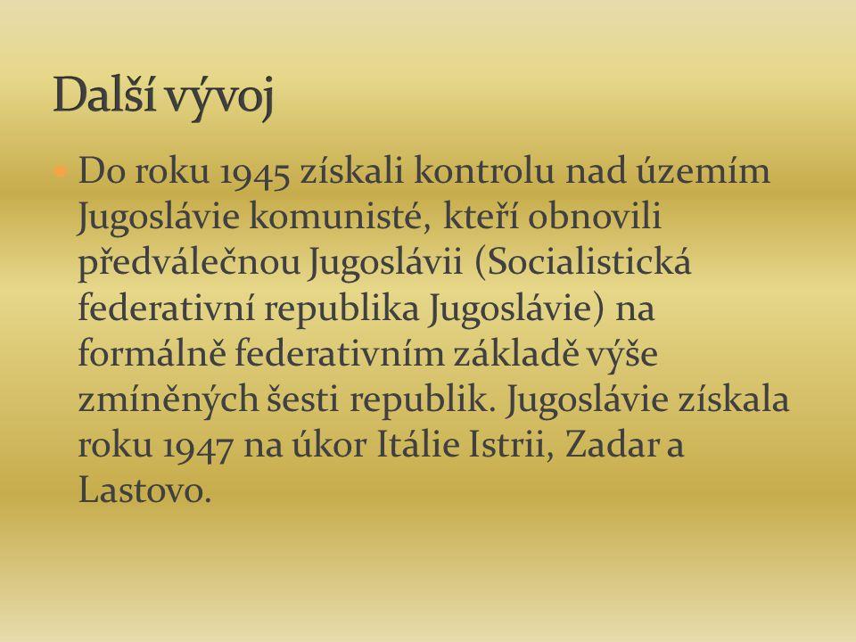 Do roku 1945 získali kontrolu nad územím Jugoslávie komunisté, kteří obnovili předválečnou Jugoslávii (Socialistická federativní republika Jugoslávie) na formálně federativním základě výše zmíněných šesti republik.