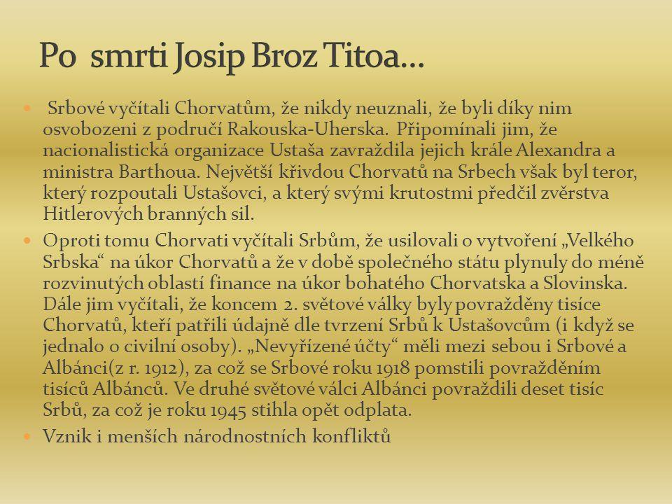Srbové vyčítali Chorvatům, že nikdy neuznali, že byli díky nim osvobozeni z područí Rakouska-Uherska. Připomínali jim, že nacionalistická organizace U