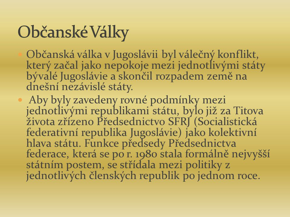 Občanská válka v Jugoslávii byl válečný konflikt, který začal jako nepokoje mezi jednotlivými státy bývalé Jugoslávie a skončil rozpadem země na dnešn
