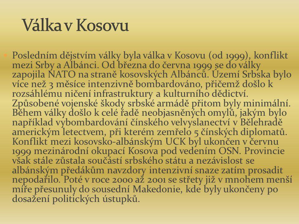 Posledním dějstvím války byla válka v Kosovu (od 1999), konflikt mezi Srby a Albánci. Od března do června 1999 se do války zapojila NATO na straně kos