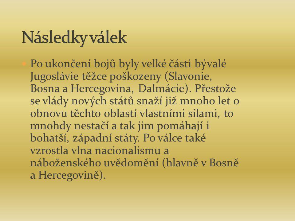 Po ukončení bojů byly velké části bývalé Jugoslávie těžce poškozeny (Slavonie, Bosna a Hercegovina, Dalmácie).