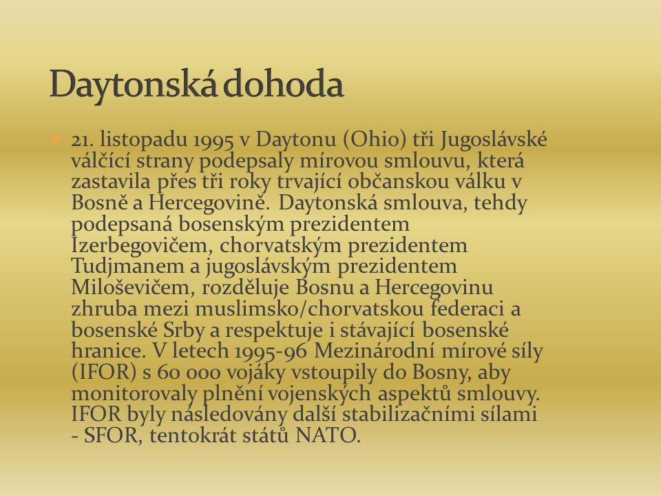 21. listopadu 1995 v Daytonu (Ohio) tři Jugoslávské válčící strany podepsaly mírovou smlouvu, která zastavila přes tři roky trvající občanskou válku v