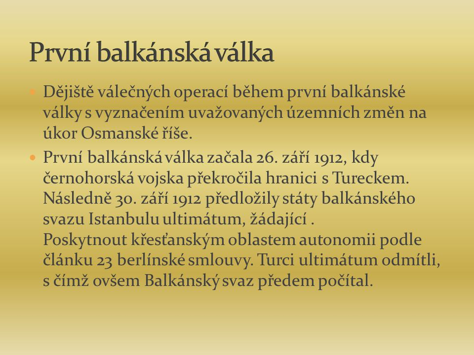 Dějiště válečných operací během první balkánské války s vyznačením uvažovaných územních změn na úkor Osmanské říše.