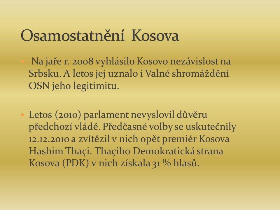 Na jaře r. 2008 vyhlásilo Kosovo nezávislost na Srbsku. A letos jej uznalo i Valné shromáždění OSN jeho legitimitu. Letos (2010) parlament nevyslovil