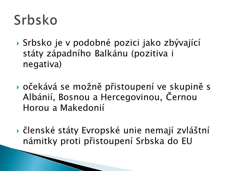  Srbsko je v podobné pozici jako zbývající státy západního Balkánu (pozitiva i negativa)  očekává se možně přistoupení ve skupině s Albánií, Bosnou a Hercegovinou, Černou Horou a Makedonií  členské státy Evropské unie nemají zvláštní námitky proti přistoupení Srbska do EU