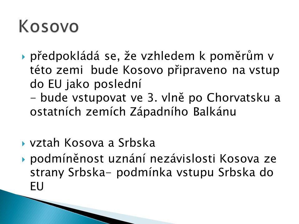  předpokládá se, že vzhledem k poměrům v této zemi bude Kosovo připraveno na vstup do EU jako poslední - bude vstupovat ve 3. vlně po Chorvatsku a os