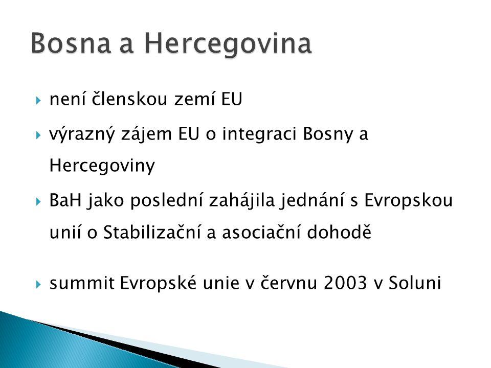  není členskou zemí EU  výrazný zájem EU o integraci Bosny a Hercegoviny  BaH jako poslední zahájila jednání s Evropskou unií o Stabilizační a asoc
