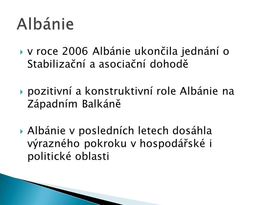  v roce 2006 Albánie ukončila jednání o Stabilizační a asociační dohodě  pozitivní a konstruktivní role Albánie na Západním Balkáně  Albánie v posledních letech dosáhla výrazného pokroku v hospodářské i politické oblasti