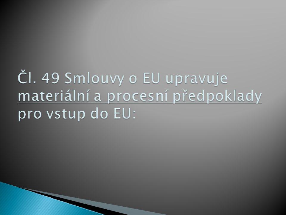  musí se jednat o stát ve smyslu mezinárodního práva  musí se jednat o evropský stát  stát musí uznávat hodnoty Unie (definované Smlouvou o EU) a zavázat se k podpoře těchto hodnot