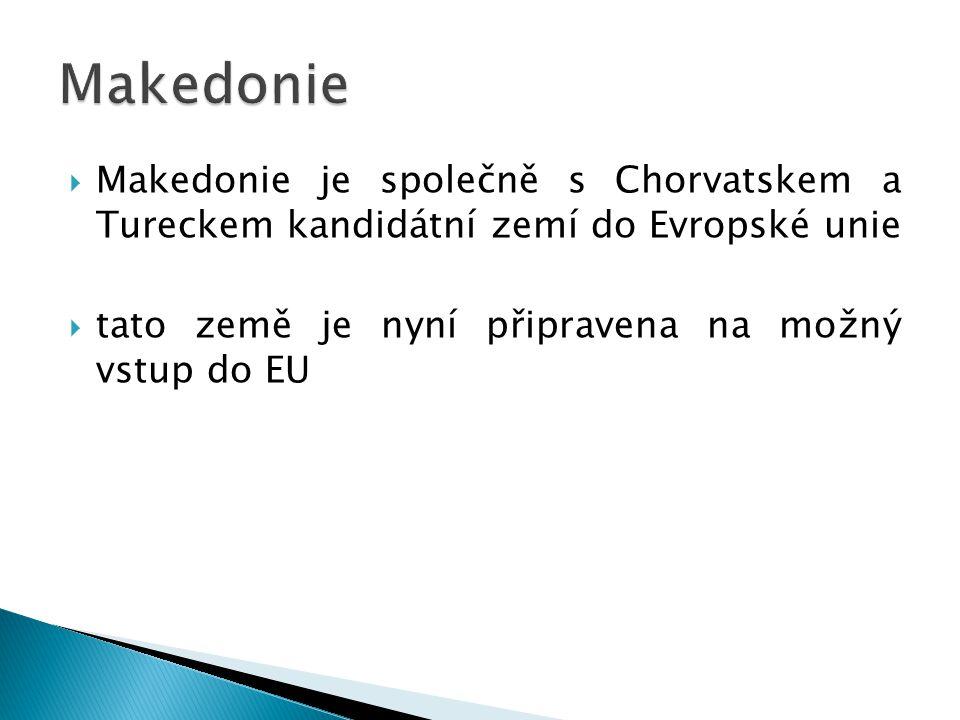  Makedonie je společně s Chorvatskem a Tureckem kandidátní zemí do Evropské unie  tato země je nyní připravena na možný vstup do EU