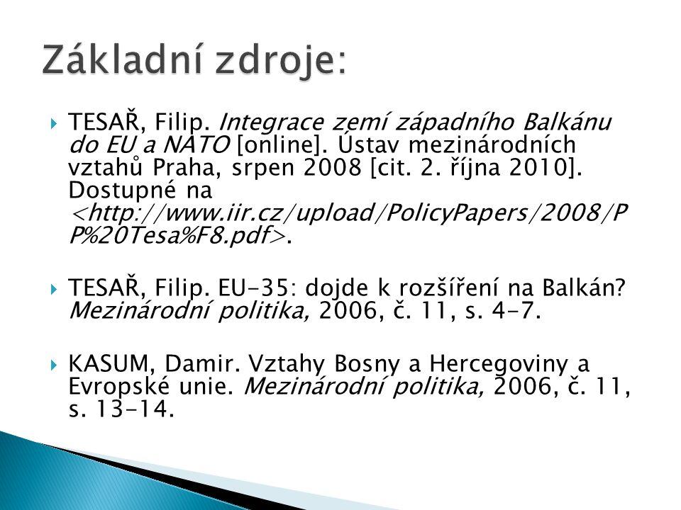  TESAŘ, Filip. Integrace zemí západního Balkánu do EU a NATO [online]. Ústav mezinárodních vztahů Praha, srpen 2008 [cit. 2. října 2010]. Dostupné na