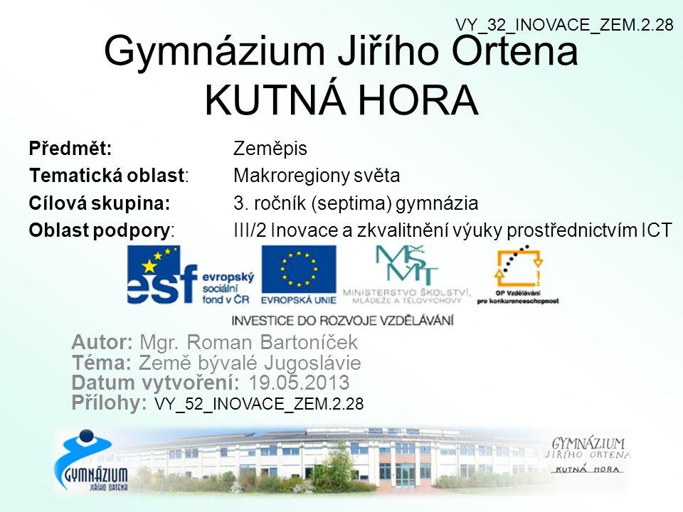Gymnázium Jiřího Ortena KUTNÁ HORA Předmět: Zeměpis Tematická oblast:Makroregiony světa Cílová skupina: 3.
