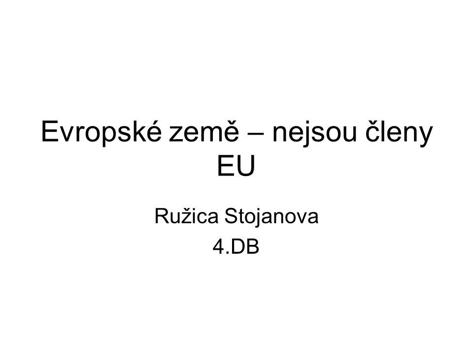 Evropské země – nejsou členy EU Ružica Stojanova 4.DB