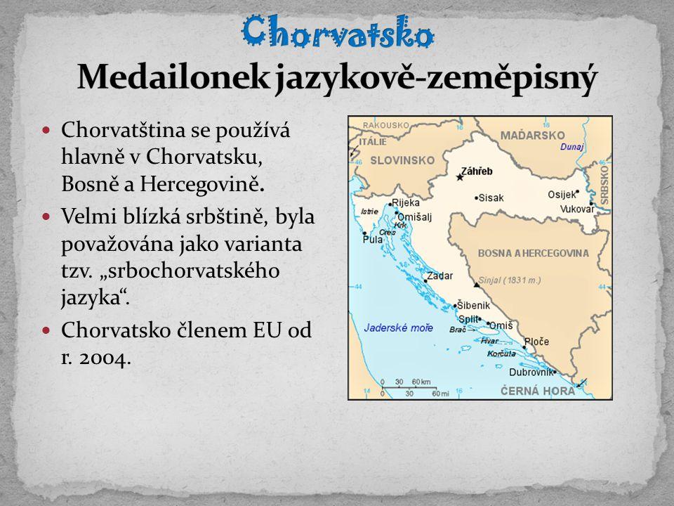 """Chorvatština se používá hlavně v Chorvatsku, Bosně a Hercegovině. Velmi blízká srbštině, byla považována jako varianta tzv. """"srbochorvatského jazyka""""."""