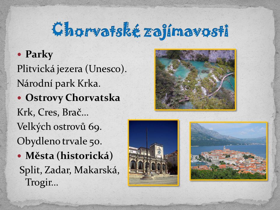 Parky Plitvická jezera (Unesco). Národní park Krka. Ostrovy Chorvatska Krk, Cres, Brač… Velkých ostrovů 69. Obydleno trvale 50. Města (historická) Spl