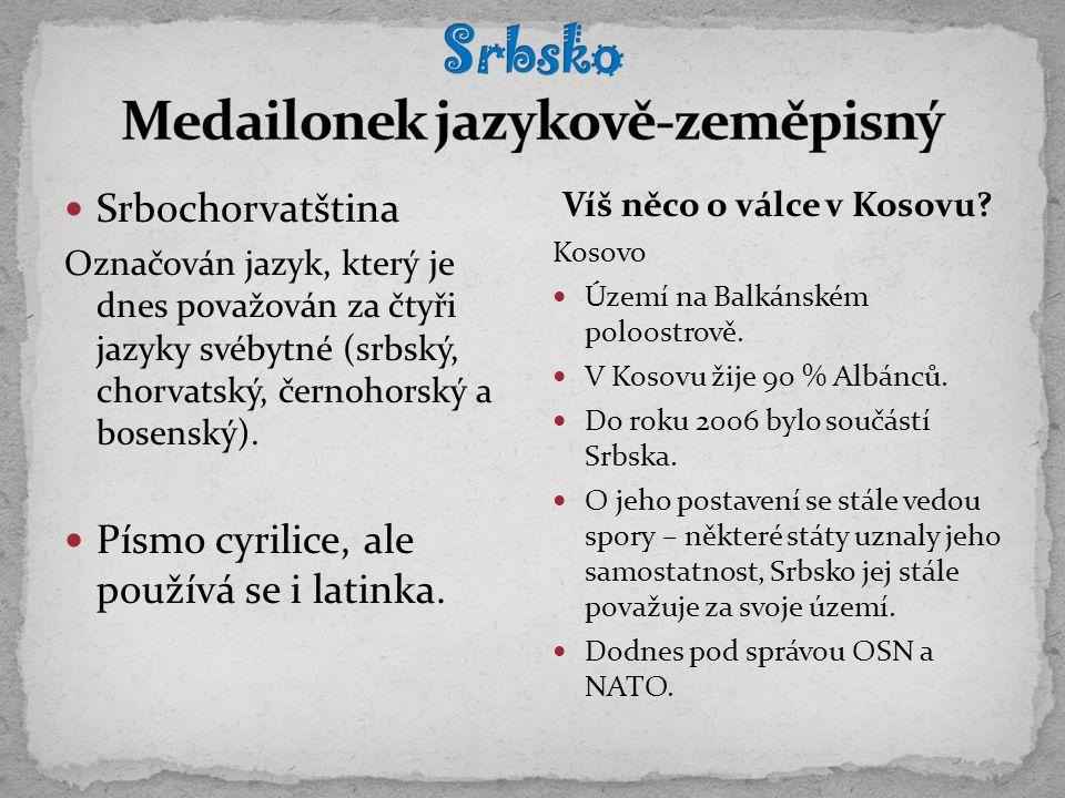 Srbochorvatština Označován jazyk, který je dnes považován za čtyři jazyky svébytné (srbský, chorvatský, černohorský a bosenský). Písmo cyrilice, ale p