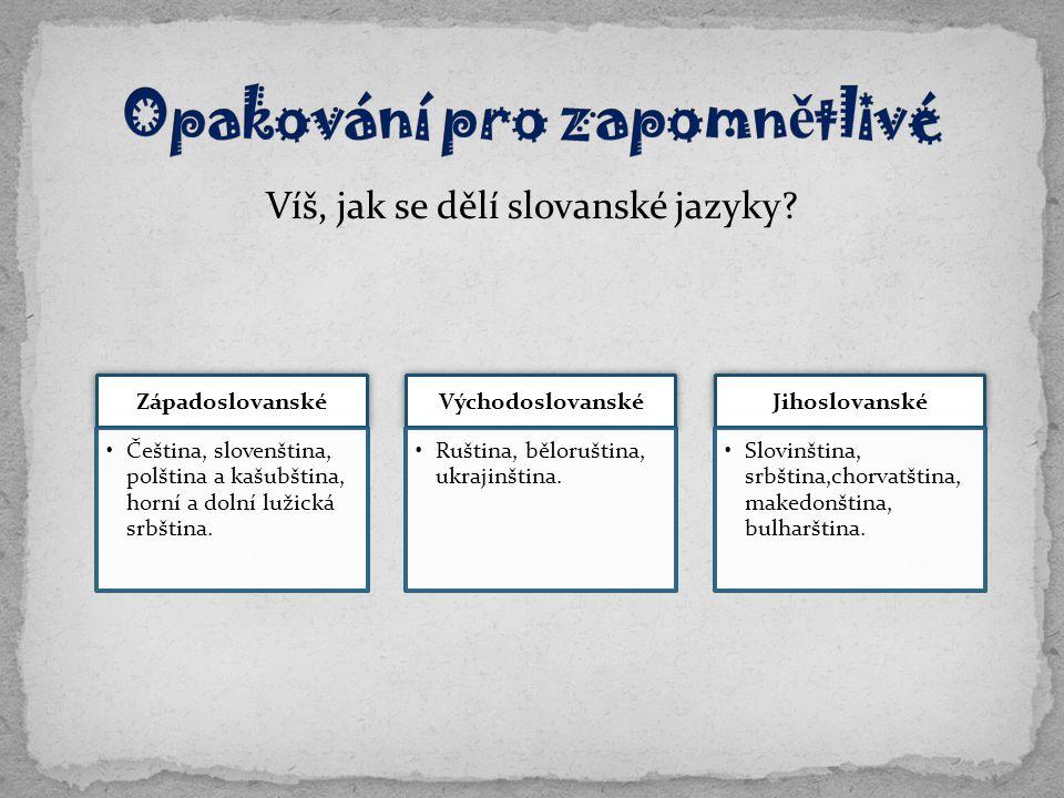Víš, jak se dělí slovanské jazyky? Západoslovanské Čeština, slovenština, polština a kašubština, horní a dolní lužická srbština. Východoslovanské Rušti