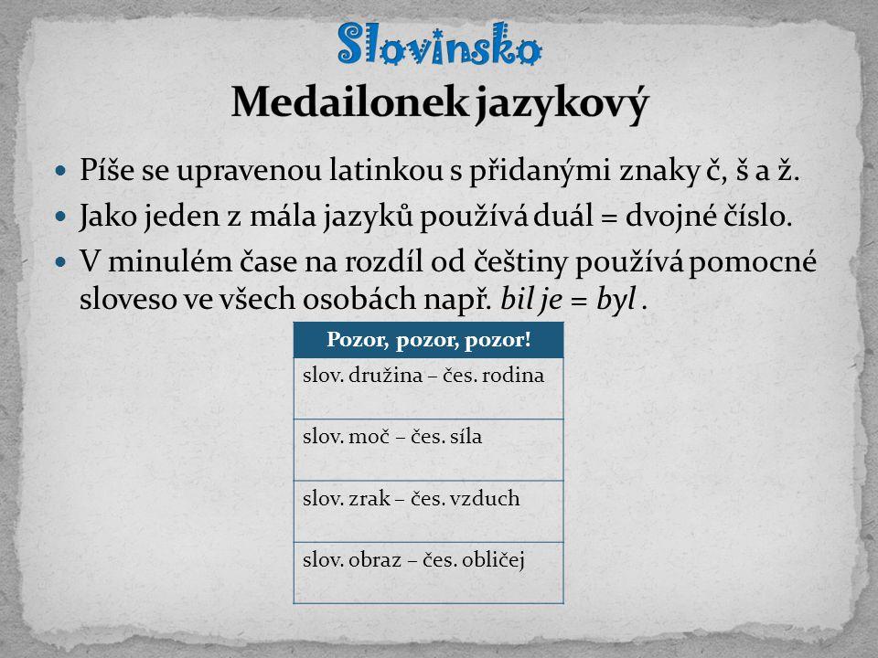 Píše se upravenou latinkou s přidanými znaky č, š a ž. Jako jeden z mála jazyků používá duál = dvojné číslo. V minulém čase na rozdíl od češtiny použí