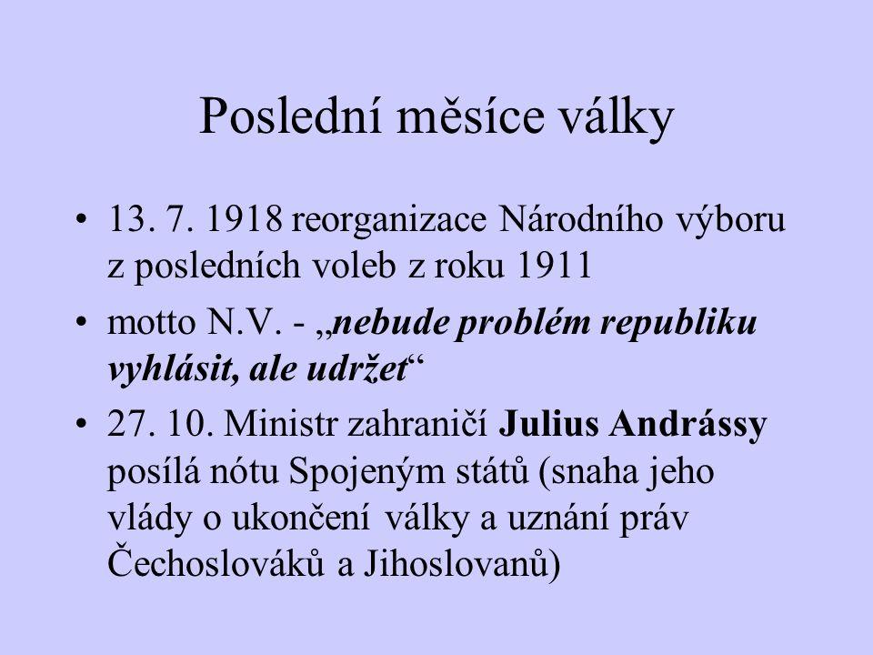 Poslední měsíce války 30. 5. 1918 - Český svaz vydal prohlášení, žádající, aby byla habsburská monarchie upravena na spolkový stát svobodných a rovnop