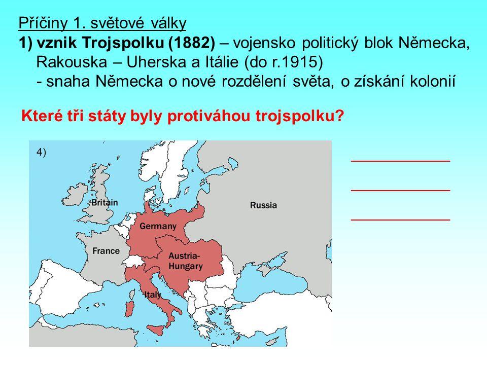 první balkánská válka – 1912, Bulharsko+ Srbsko+Řecko+Černá Hora x Turecku, postup na Istanbul zastaven západními mocnostmi druhá balkánská válka – 1913, Srbsko+Řecko+Černá Hora x Bulharsku, Bulharsko připraveno o územní zisky s první války a začalo se sbližovat s Německem 2) vznik Dohody (1907) – aliance Velké Británie, Francie a Ruska, vzájemná pomoc proti nebezpečí německého útoku 3) balkánské války (1912, 1913) Do tabulky doplň údaje.