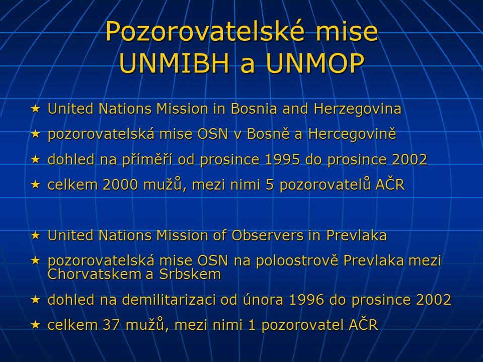 United Nations Preventive Deployment Force  nástupce UNPROFOR v Makedonii, dohled na stabilizaci země od března 1995 do února 1999  celkem 1300 mužů včetně 1 pozorovatele AČR  operace NATO od srpna do září 2001  odzbrojení Albánců a stabilizace Makedonie  celkem 3500 vojáků  česká účast: 43.