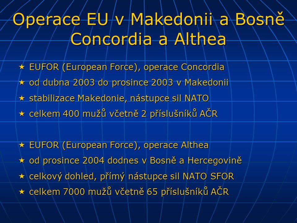  EUFOR (European Force), operace Concordia  od dubna 2003 do prosince 2003 v Makedonii  stabilizace Makedonie, nástupce sil NATO  celkem 400 mužů